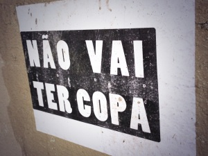 Não Vai Ter Copa. Anti-World Cup poster. Photo by Ben Tavener